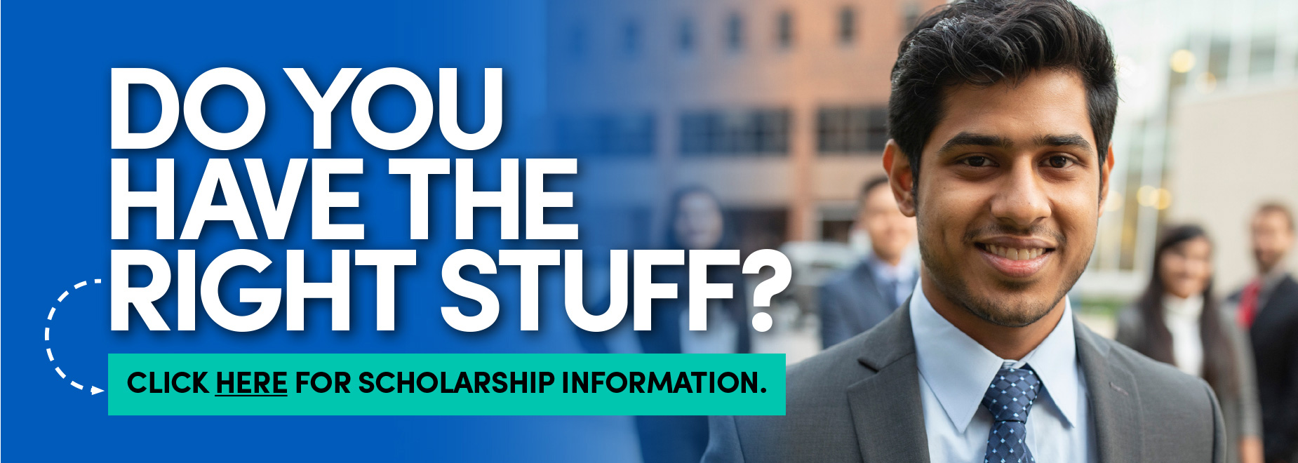 UB student with the headline, Do you have the right stuff? Click here for scholarship information. Link goes to page with scholarship information.