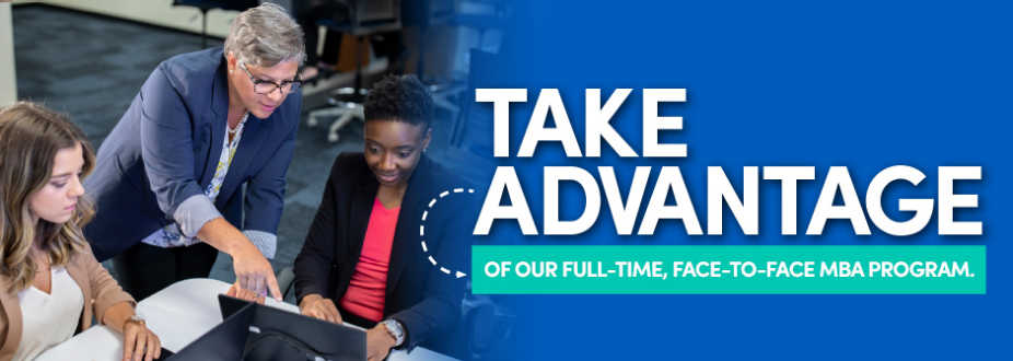 Take Advantage of our full-time, face-to-face MBA program.