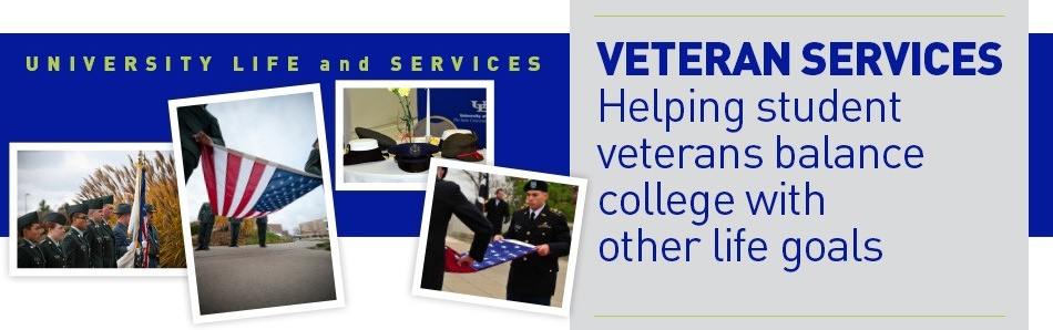 University Life and Services, Veteran Services Helping student veterans balance college with other life goals.