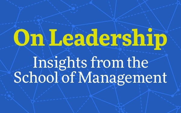 Visit the On Leadership: Insights from the School of Management blog.