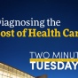 Two Minute Tuesdays YouTube video highlighting School of Management faculty research on the cost of health care.