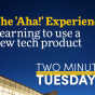 "Two Minute Tuesdays YouTube video highlighting School of Management faculty research on the ""a-ha"" experience."