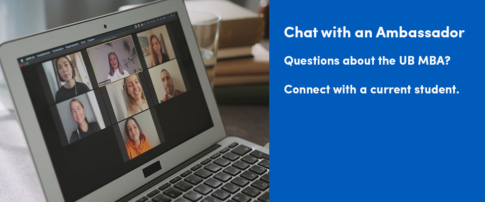 Chat with an MBA Ambassador. Questions about the UB MBA? Connect with a current student.